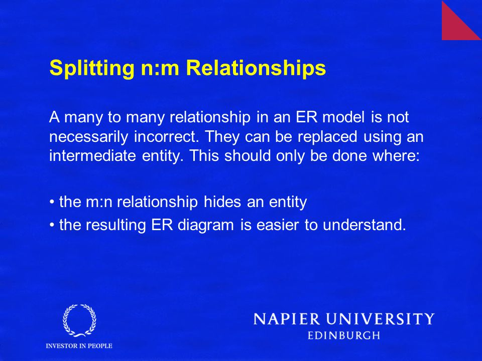 Splitting n:m Relationships A many to many relationship in an ER model is not necessarily incorrect.