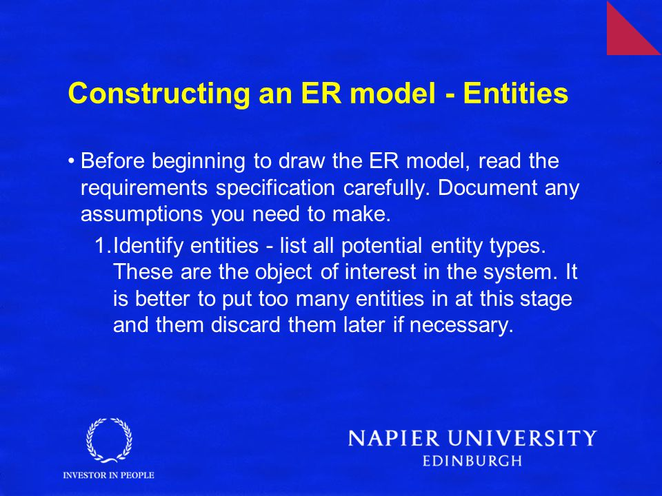 Constructing an ER model - Entities Before beginning to draw the ER model, read the requirements specification carefully.