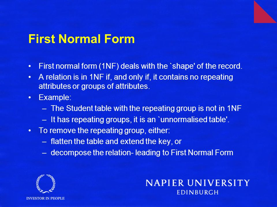 First Normal Form First normal form (1NF) deals with the `shape of the record.