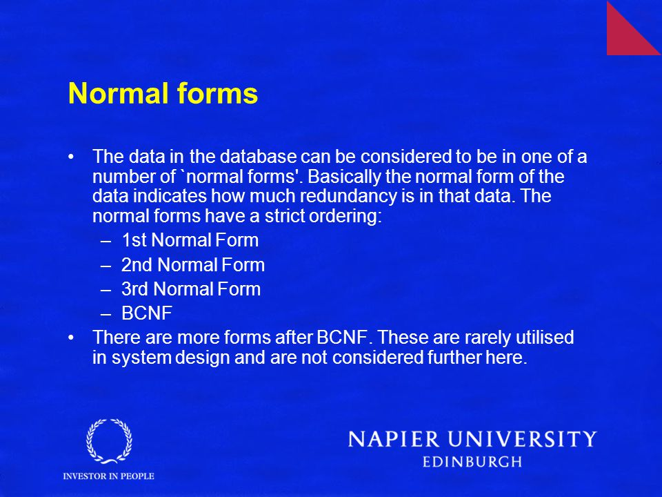Normal forms The data in the database can be considered to be in one of a number of `normal forms'. Basically the normal form of the data indicates ho