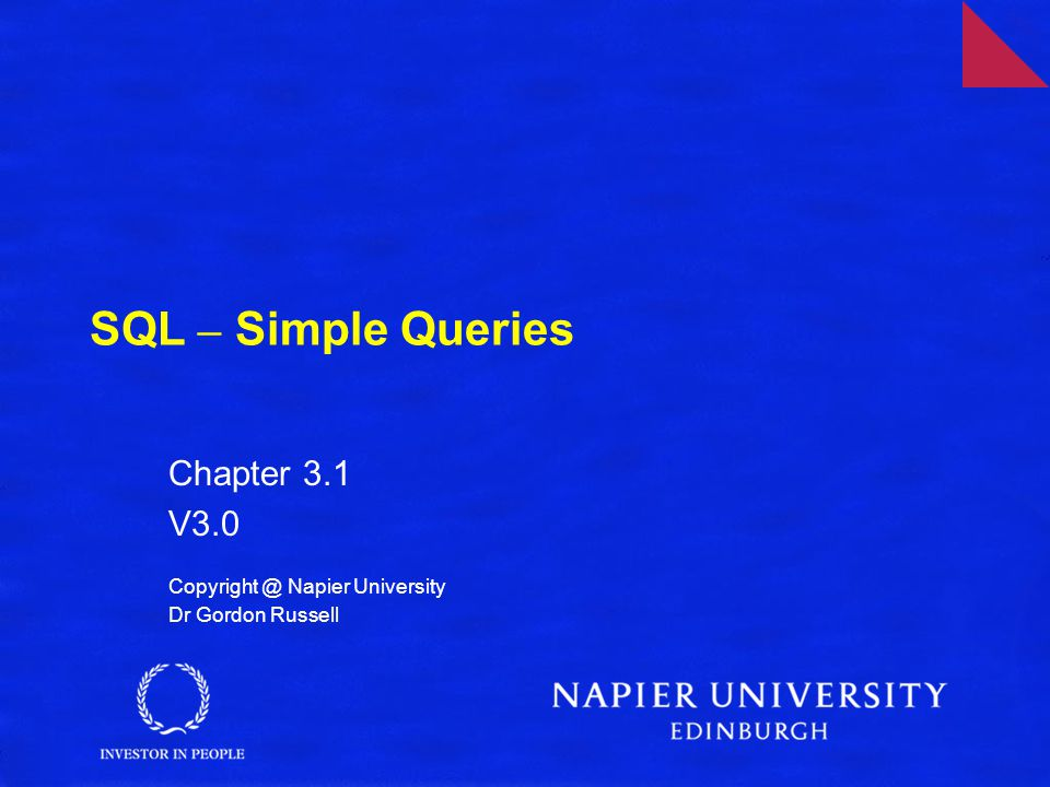 SQL – Simple Queries Chapter 3.1 V3.0 Copyright @ Napier University Dr Gordon Russell