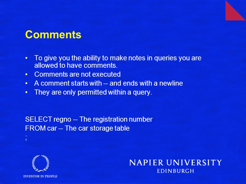 Comments To give you the ability to make notes in queries you are allowed to have comments.