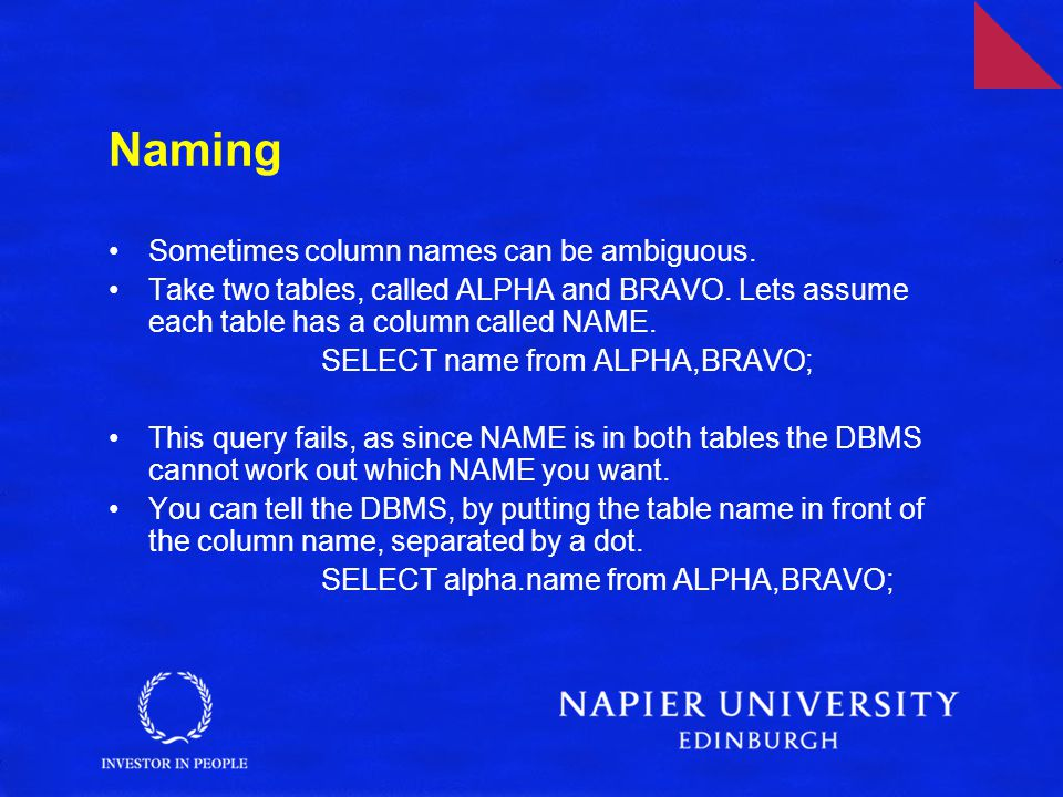 Naming Sometimes column names can be ambiguous. Take two tables, called ALPHA and BRAVO.