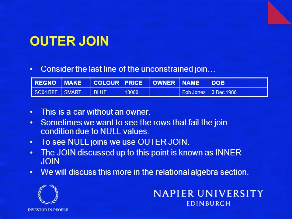OUTER JOIN Consider the last line of the unconstrained join … This is a car without an owner.