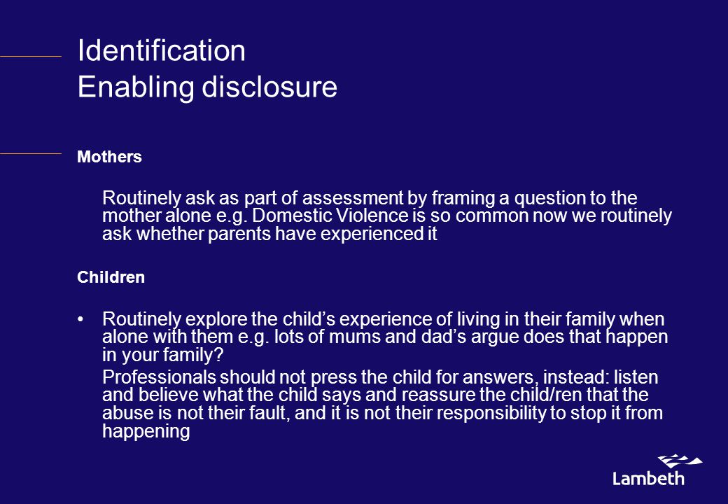 Identification Enabling disclosure Mothers Routinely ask as part of assessment by framing a question to the mother alone e.g.