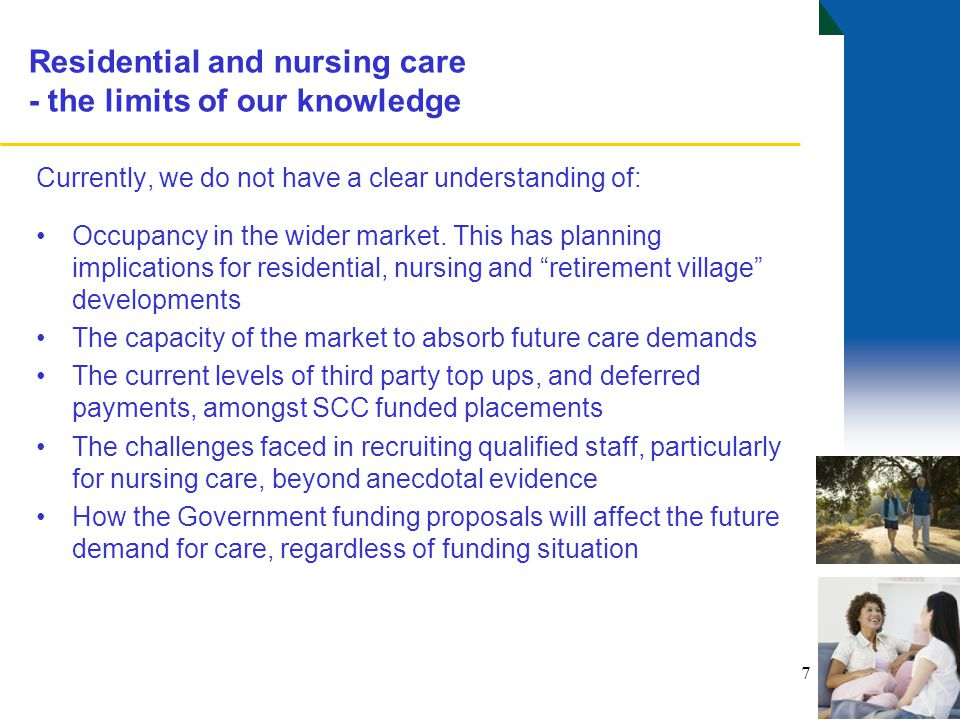 7 Residential and nursing care - the limits of our knowledge Currently, we do not have a clear understanding of: Occupancy in the wider market.