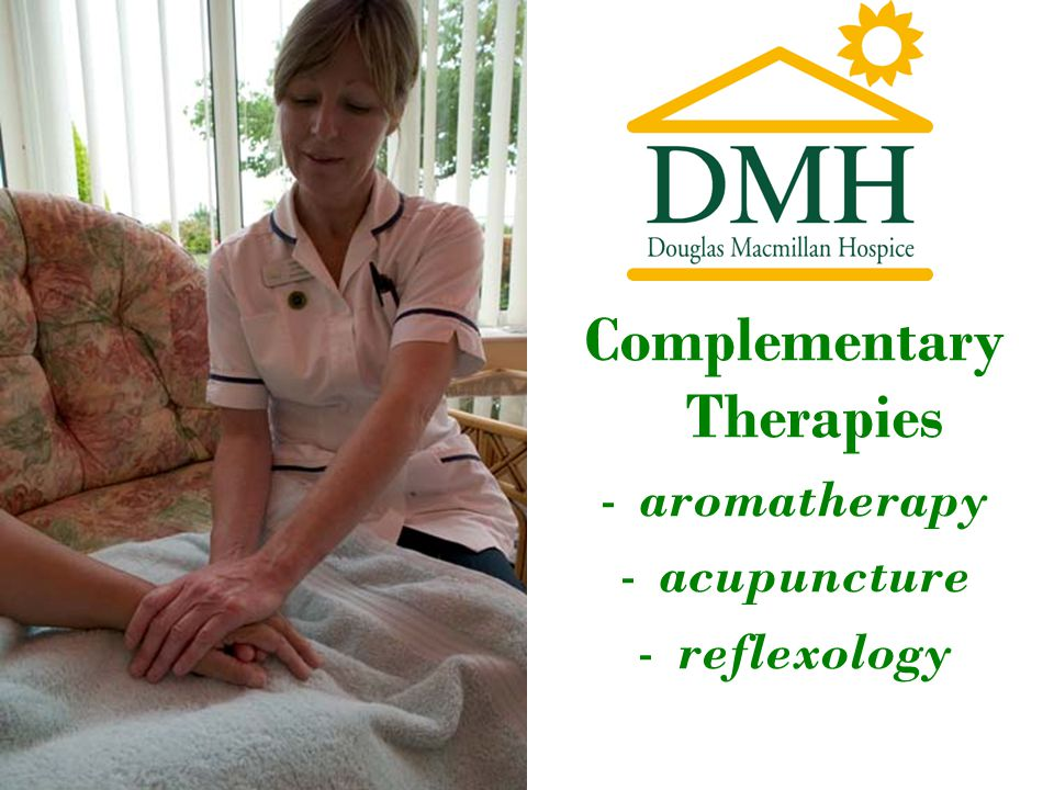 Complementary Therapies -aromatherapy -acupuncture -reflexology