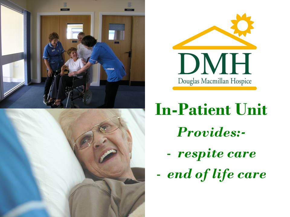 In-Patient Unit Provides:- -respite care -end of life care