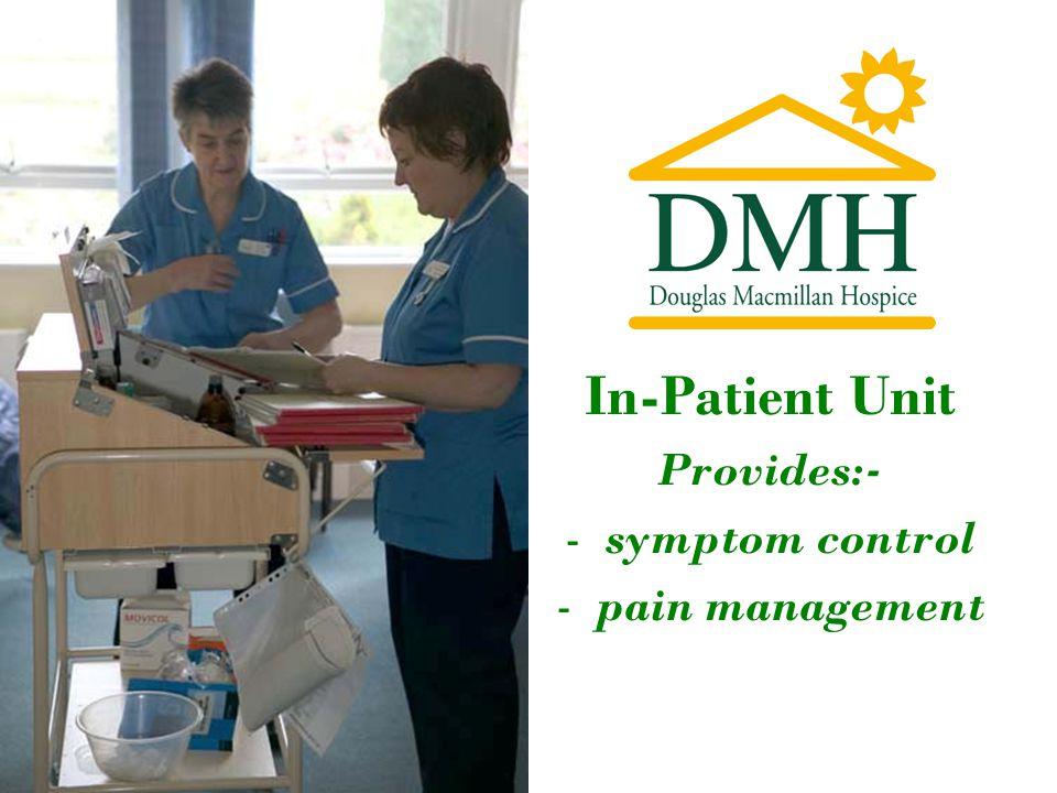 In-Patient Unit Provides:- -symptom control -pain management