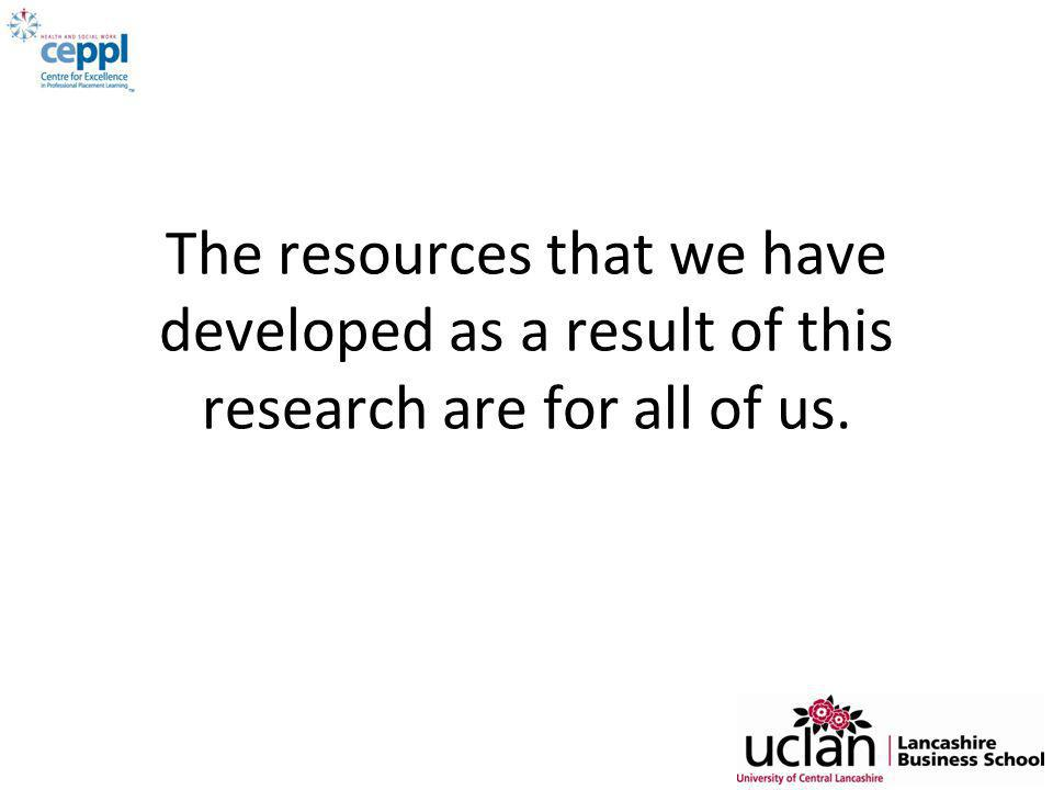The resources that we have developed as a result of this research are for all of us.