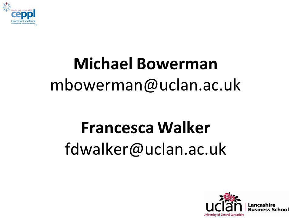Michael Bowerman mbowerman@uclan.ac.uk Francesca Walker fdwalker@uclan.ac.uk