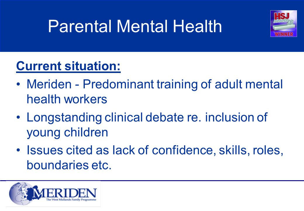 Current situation: Meriden - Predominant training of adult mental health workers Longstanding clinical debate re.