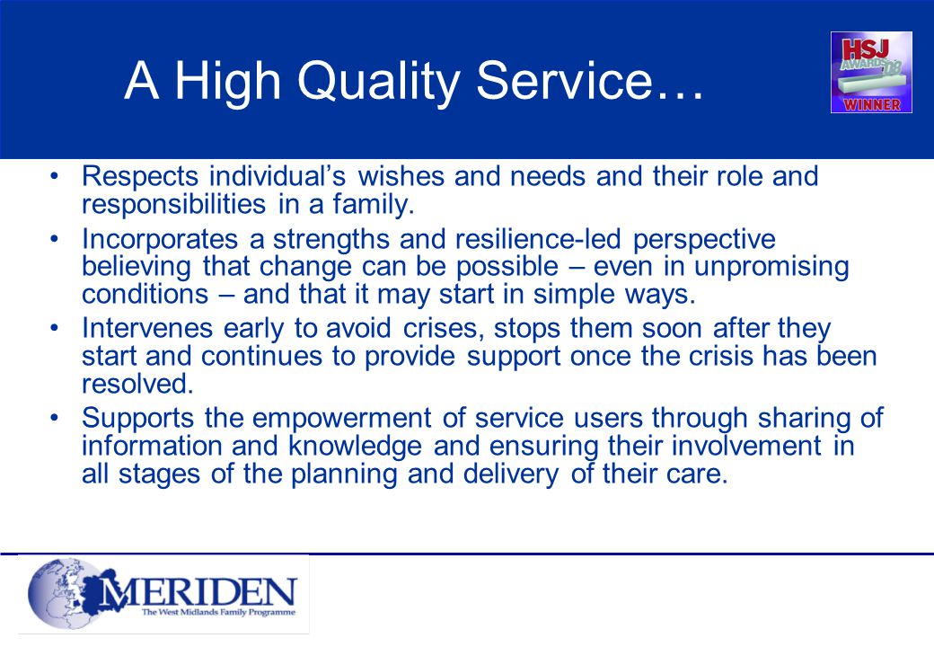 A High Quality Service… Respects individual's wishes and needs and their role and responsibilities in a family.