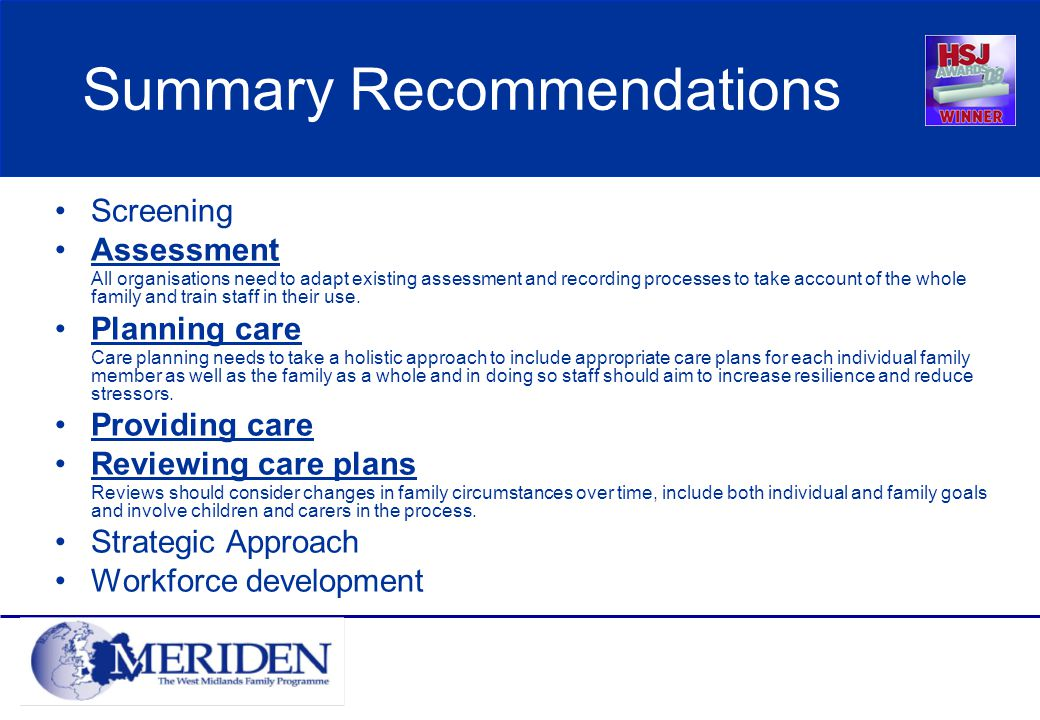 Summary Recommendations Screening Assessment All organisations need to adapt existing assessment and recording processes to take account of the whole family and train staff in their use.