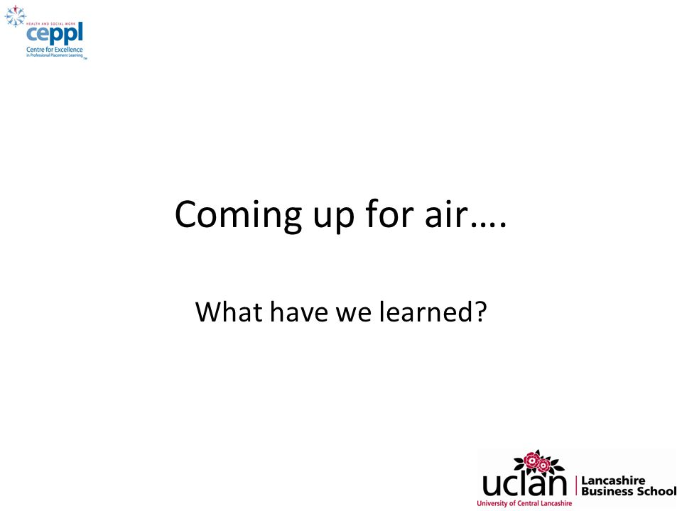 Coming up for air…. What have we learned?