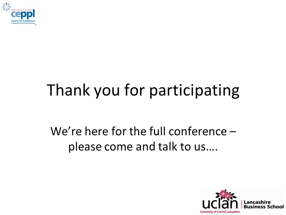 Thank you for participating We're here for the full conference – please come and talk to us….