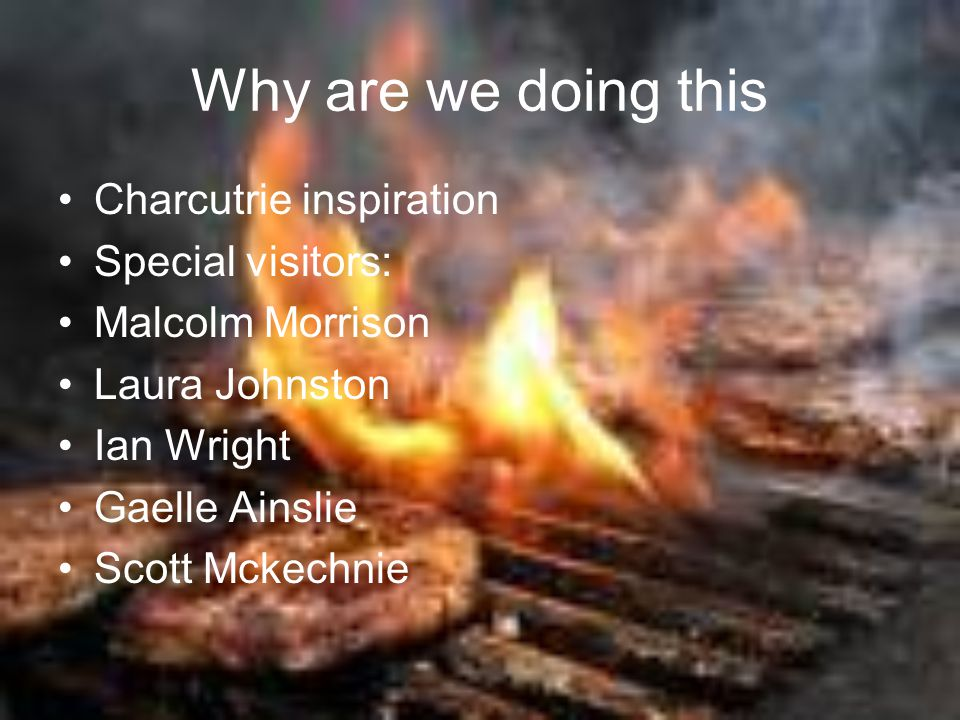 Why are we doing this Charcutrie inspiration Special visitors: Malcolm Morrison Laura Johnston Ian Wright Gaelle Ainslie Scott Mckechnie