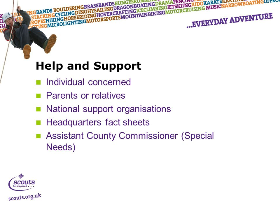 Help and Support Individual concerned Parents or relatives National support organisations Headquarters fact sheets Assistant County Commissioner (Spec