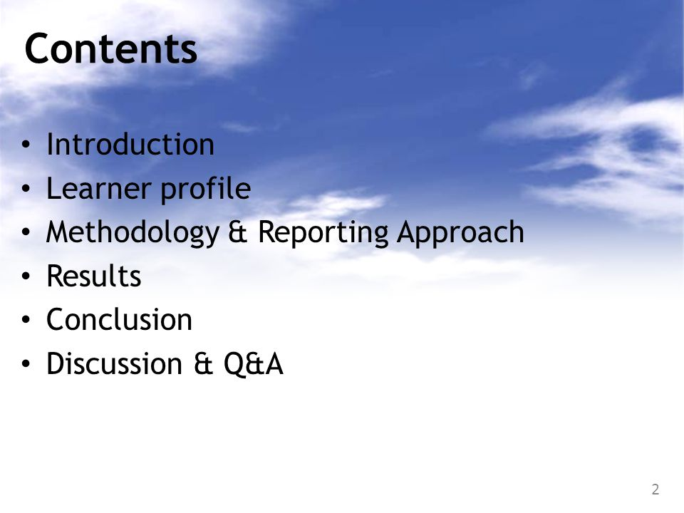 2 Contents Introduction Learner profile Methodology & Reporting Approach Results Conclusion Discussion & Q&A