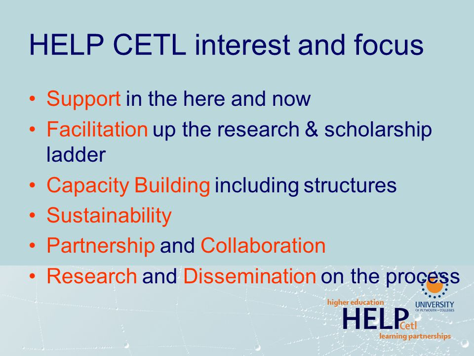HELP CETL interest and focus Support in the here and now Facilitation up the research & scholarship ladder Capacity Building including structures Sust