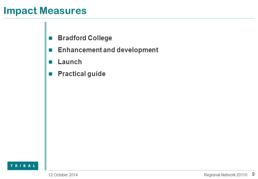Impact Measures Bradford College Enhancement and development Launch Practical guide 9 Regional Network 2011012 October 2014