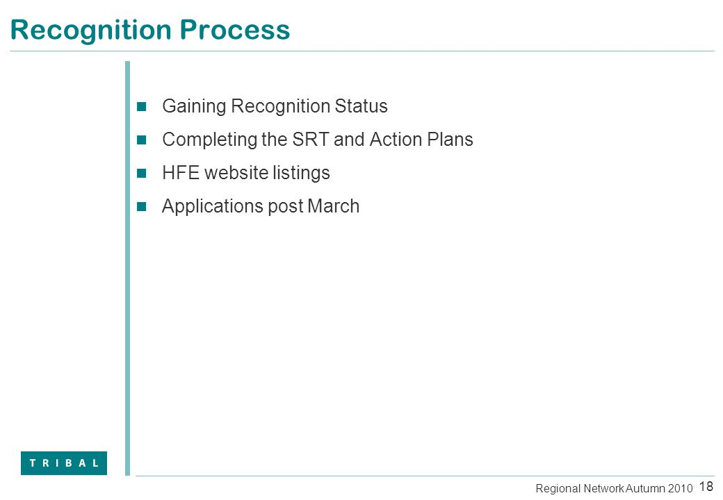 Recognition Process Gaining Recognition Status Completing the SRT and Action Plans HFE website listings Applications post March 18 Regional Network Autumn 2010