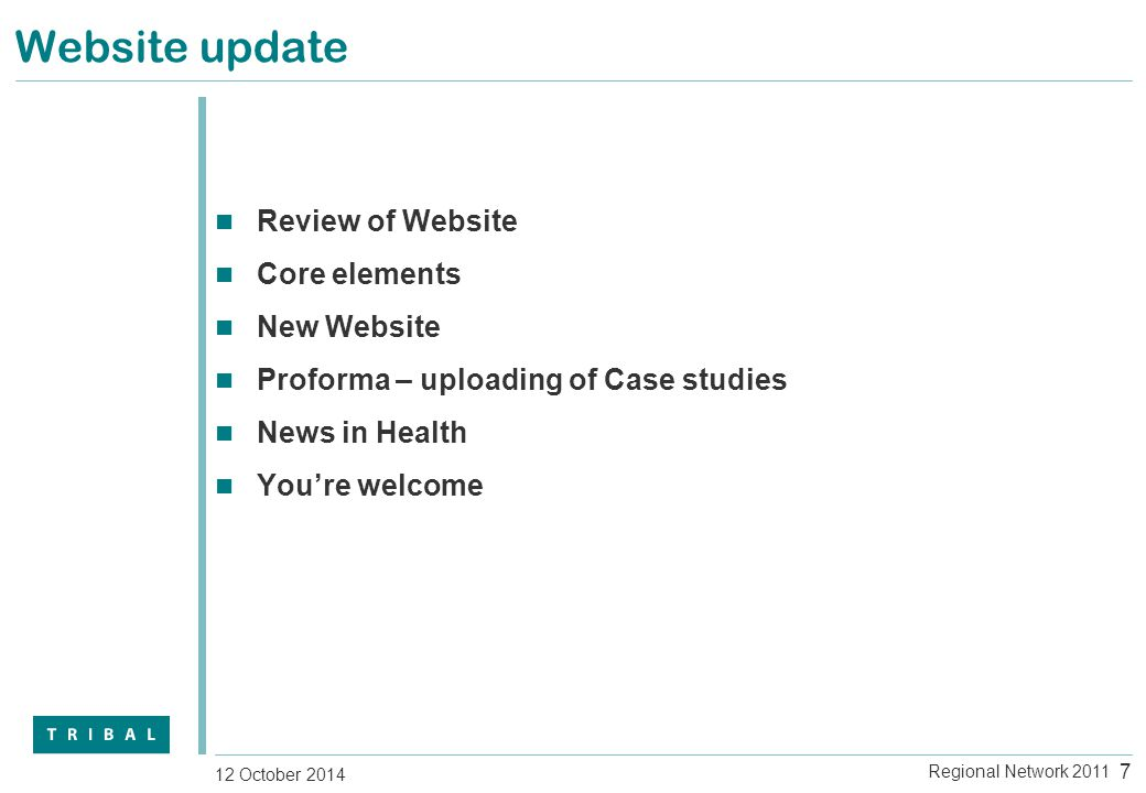 Website update Review of Website Core elements New Website Proforma – uploading of Case studies News in Health You're welcome 7 12 October 2014 Regional Network 2011