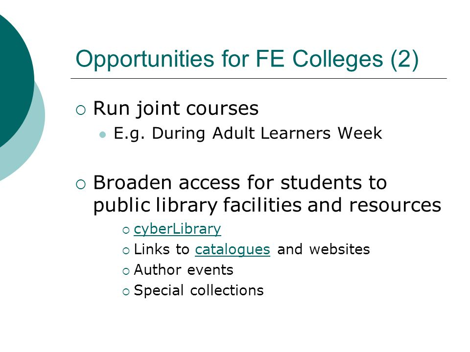 Opportunities for FE Colleges (3)  Support reading development E books and audio books Reading Group support Six Book Challenge Man Booker / Orange Prize SW Reading Passport