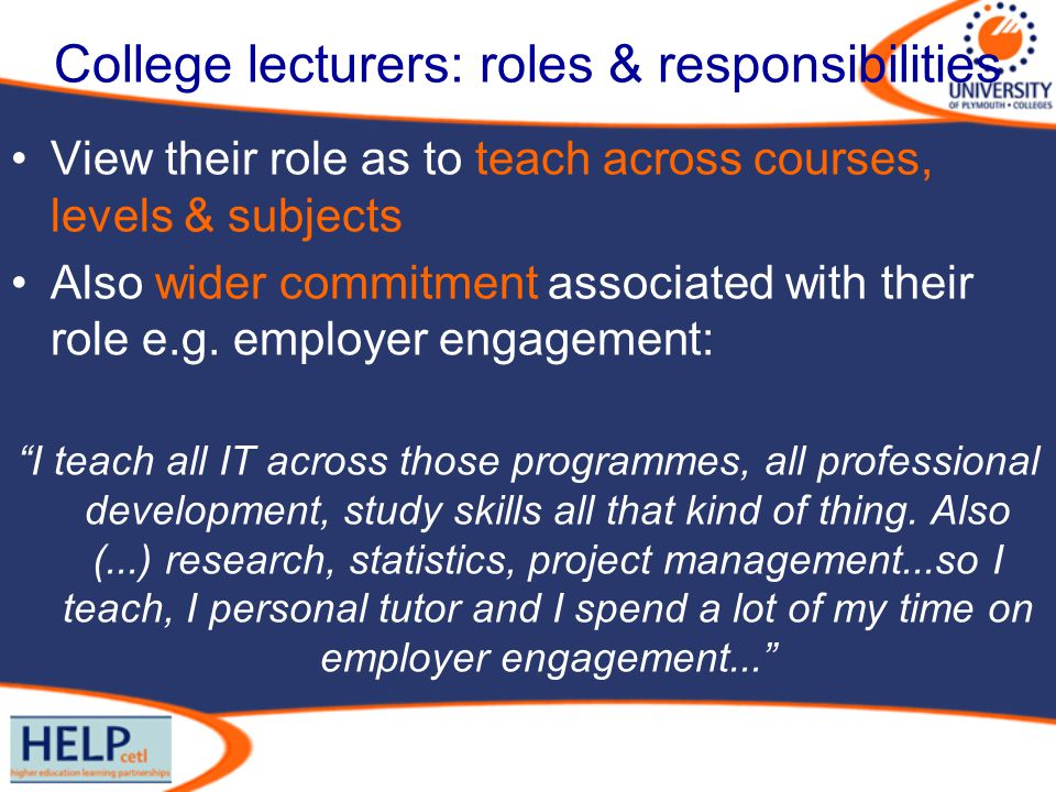 College lecturers: roles & responsibilities View their role as to teach across courses, levels & subjects Also wider commitment associated with their