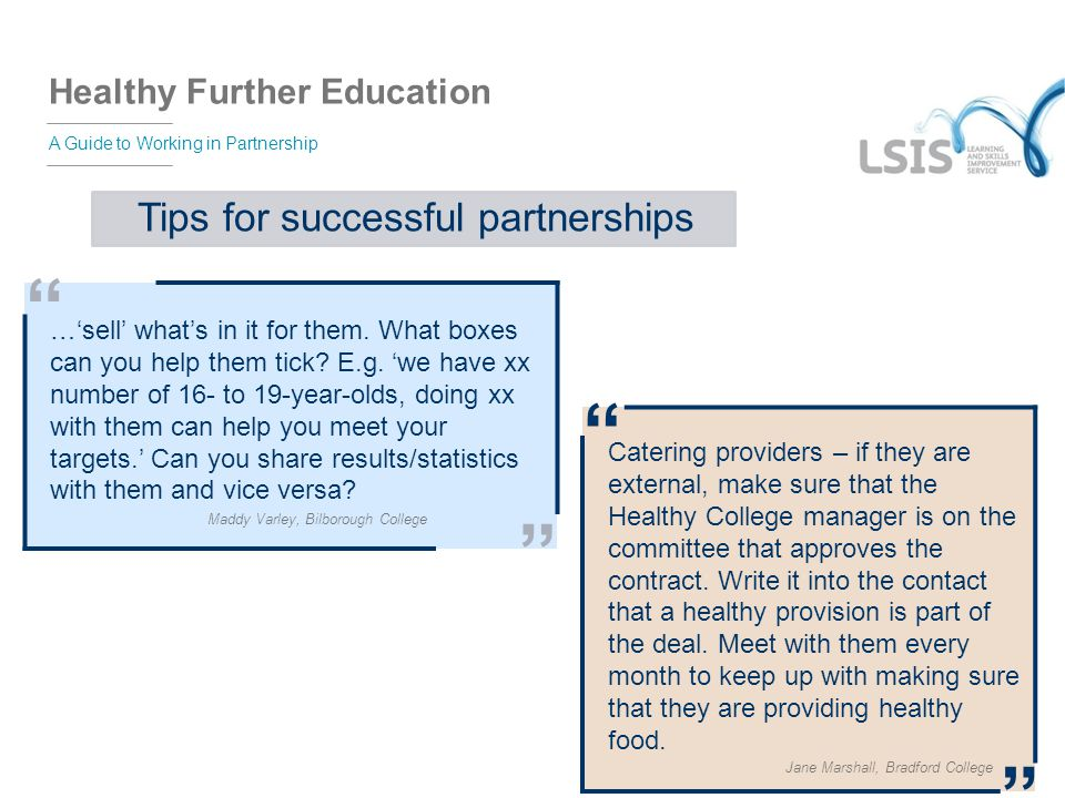 "Healthy Further Education A Guide to Working in Partnership Tips for successful partnerships "" …'sell' what's in it for them. What boxes can you help"