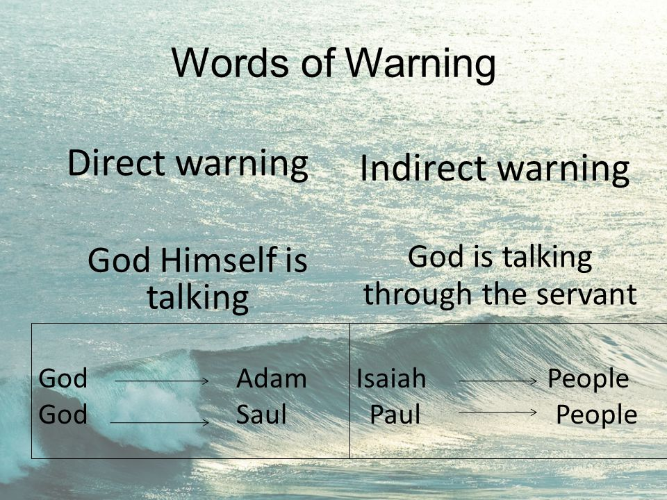 Words of Warning God Adam God Saul Direct warning Indirect warning God Himself is talking God is talking through the servant Isaiah People Paul People