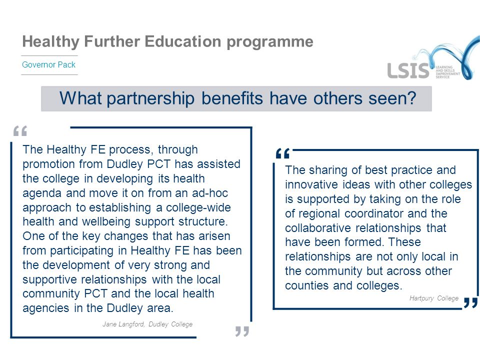 """Healthy Further Education programme Governor Pack What partnership benefits have others seen? """" The Healthy FE process, through promotion from Dudley"""