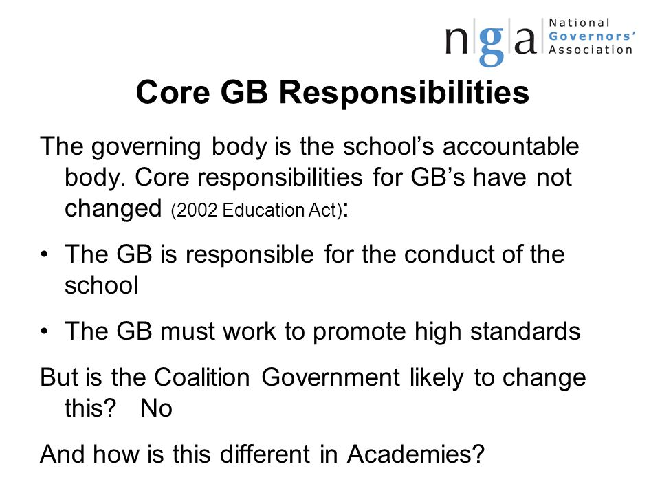 Core GB Responsibilities The governing body is the school's accountable body.