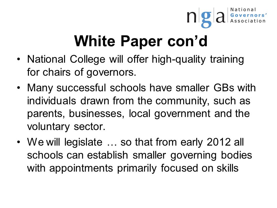 White Paper con'd National College will offer high-quality training for chairs of governors.