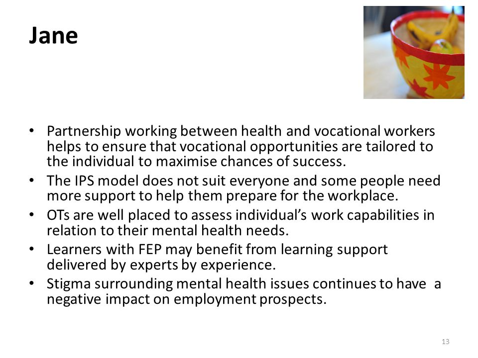 Jane Partnership working between health and vocational workers helps to ensure that vocational opportunities are tailored to the individual to maximise chances of success.