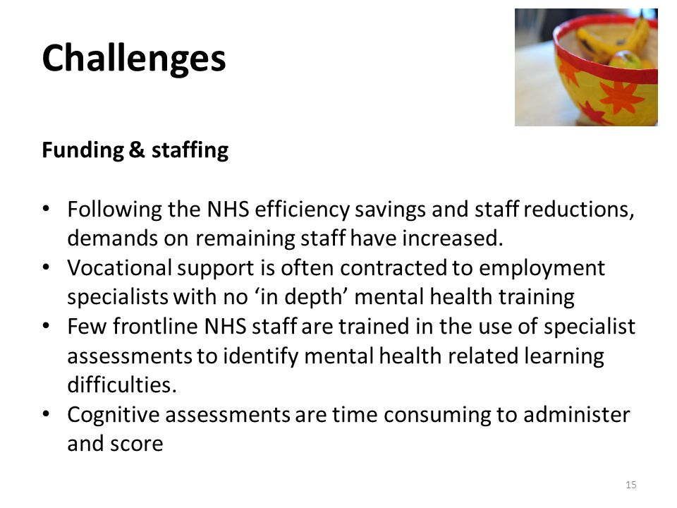 Funding & staffing Following the NHS efficiency savings and staff reductions, demands on remaining staff have increased.