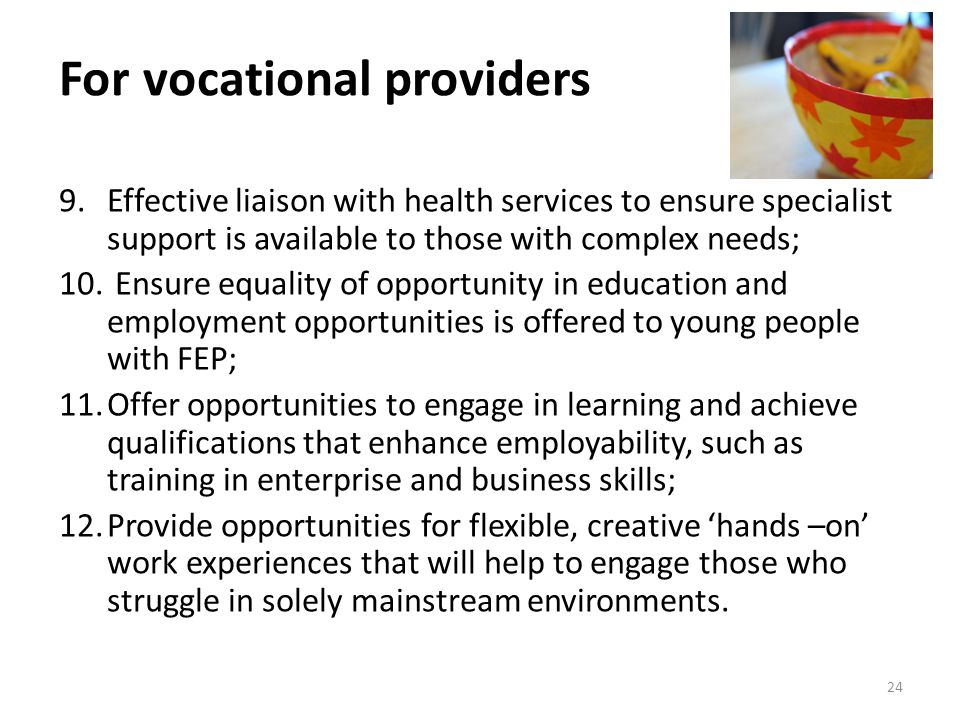For vocational providers 9.Effective liaison with health services to ensure specialist support is available to those with complex needs; 10.