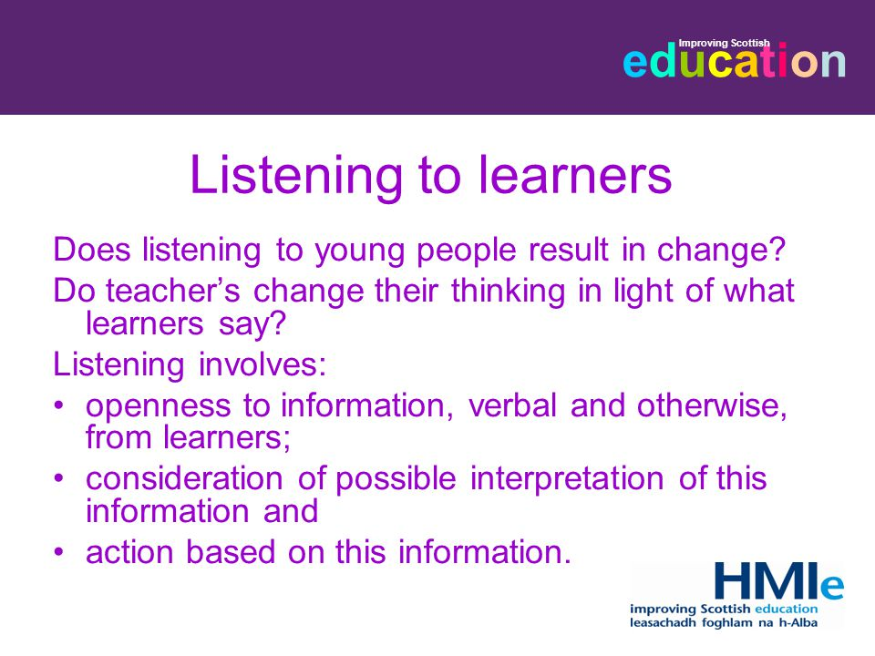 educationeducation Improving Scottish Listening to learners Does listening to young people result in change.
