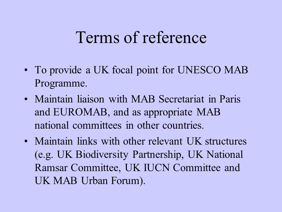 Terms of reference To provide a UK focal point for UNESCO MAB Programme.