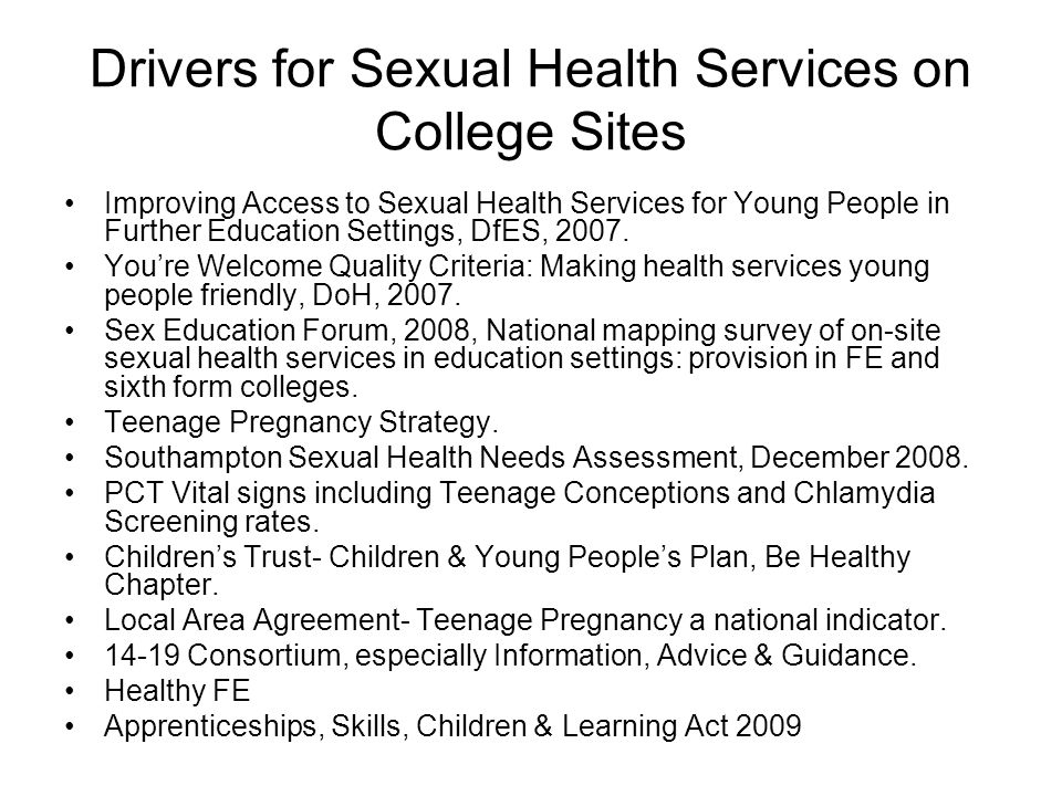 Drivers for Sexual Health Services on College Sites Improving Access to Sexual Health Services for Young People in Further Education Settings, DfES, 2
