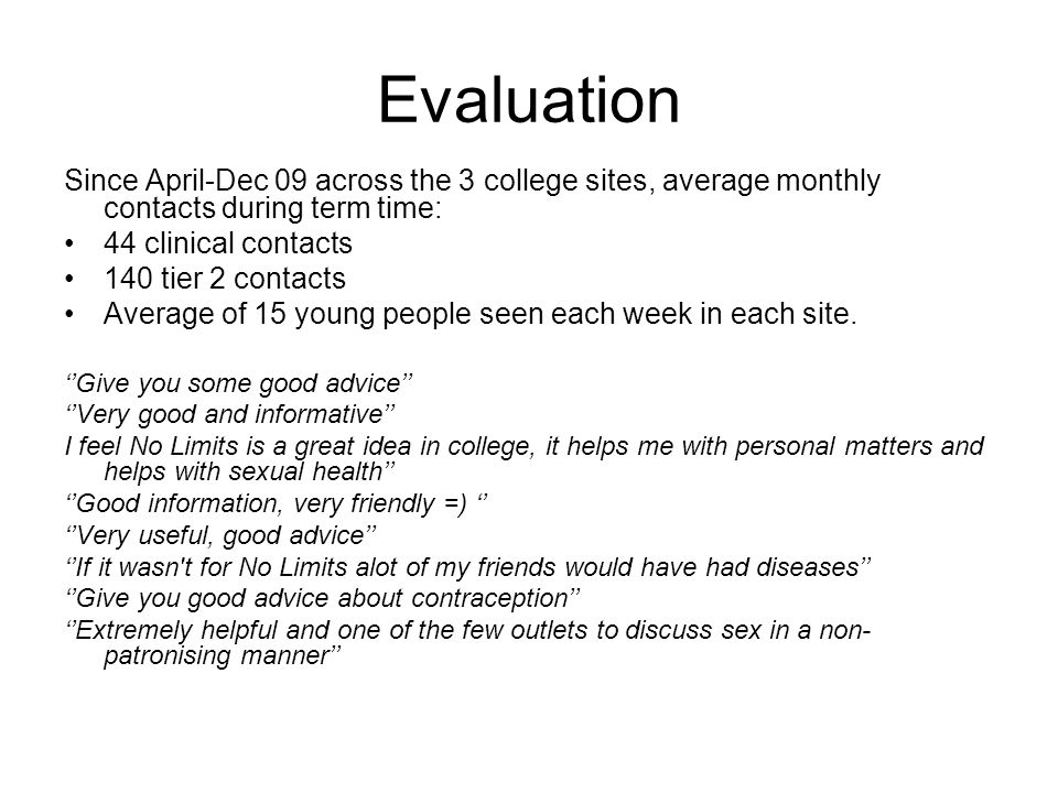 Evaluation Since April-Dec 09 across the 3 college sites, average monthly contacts during term time: 44 clinical contacts 140 tier 2 contacts Average