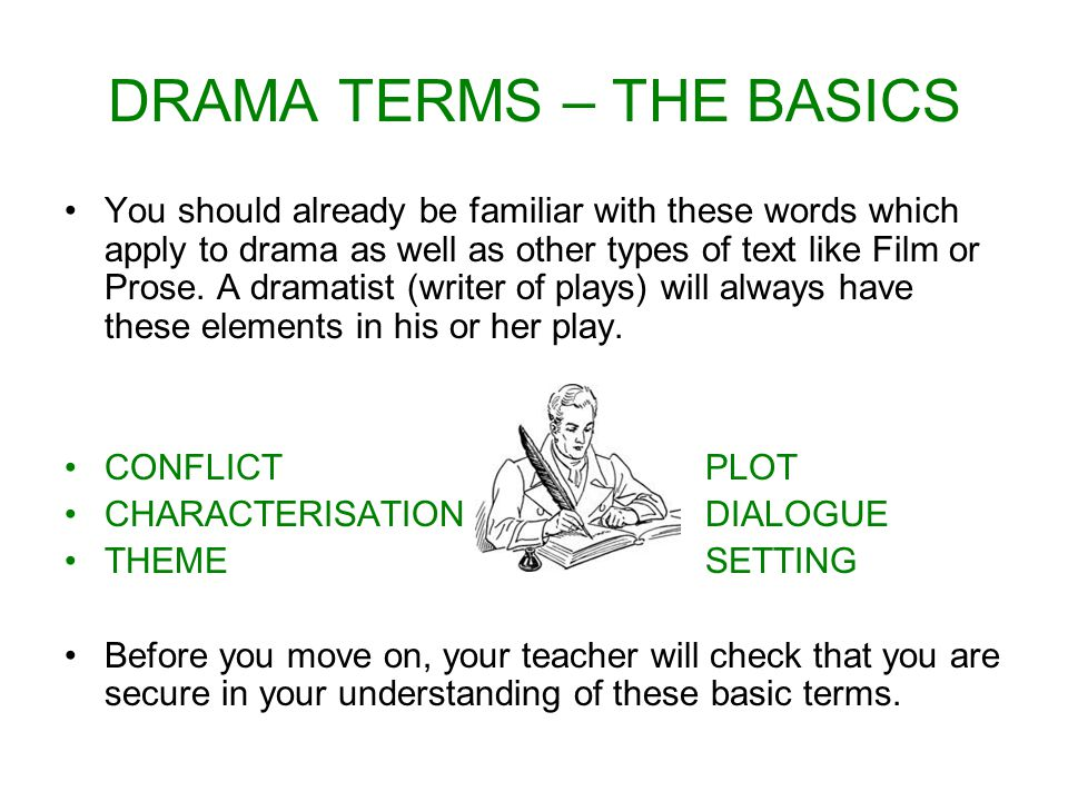 DRAMA TERMS – THE BASICS You should already be familiar with these words which apply to drama as well as other types of text like Film or Prose.