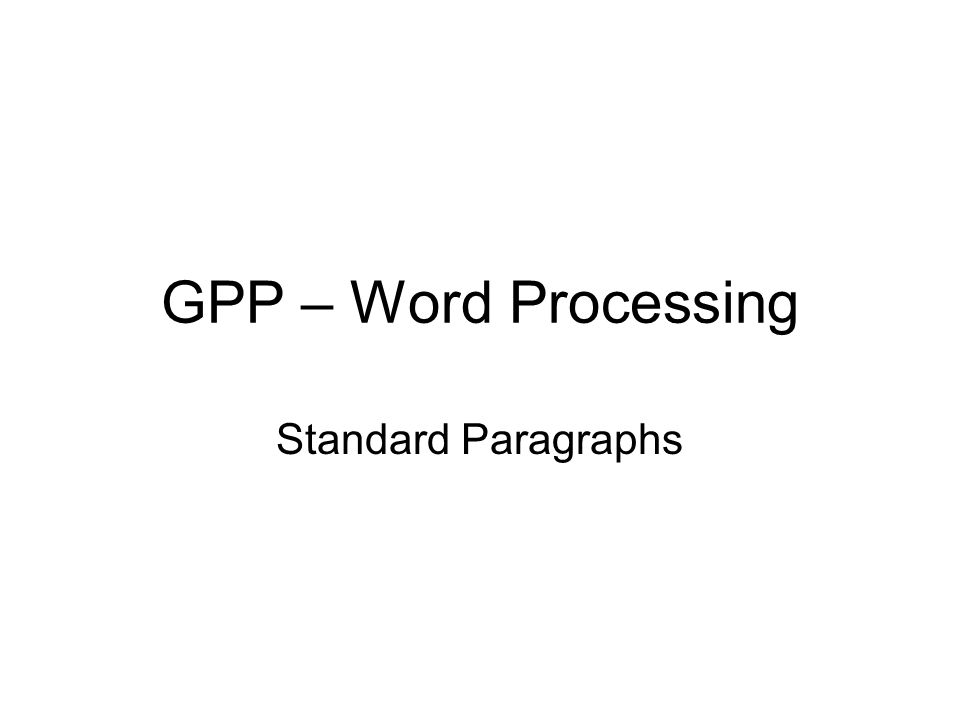 GPP – Word Processing Standard Paragraphs