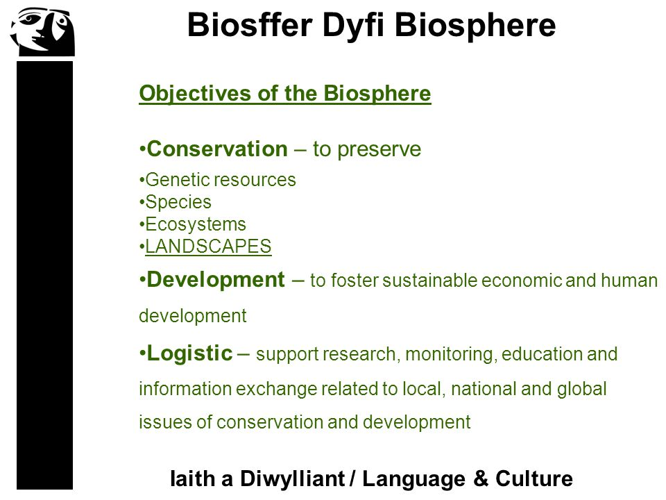 Biosffer Dyfi Biosphere Iaith a Diwylliant / Language & Culture Conservation – to preserve Genetic resources Species Ecosystems LANDSCAPES Development