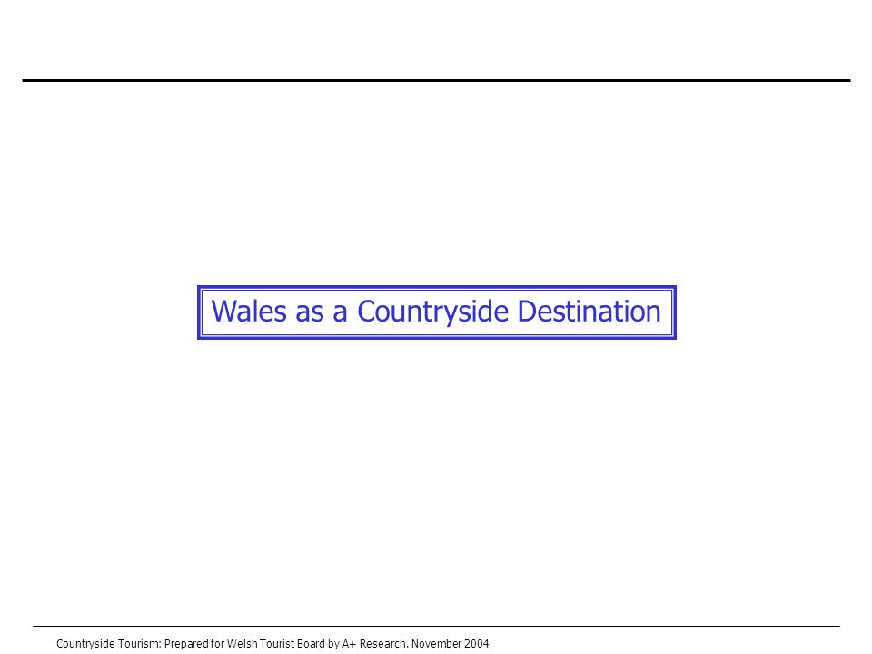 Wales as a Countryside Destination Countryside Tourism: Prepared for Welsh Tourist Board by A+ Research.
