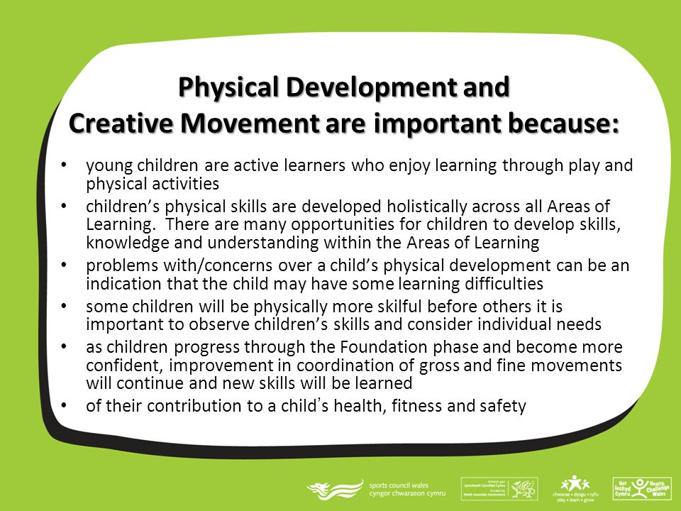 Physical Development and Creative Movement are important because: young children are active learners who enjoy learning through play and physical acti
