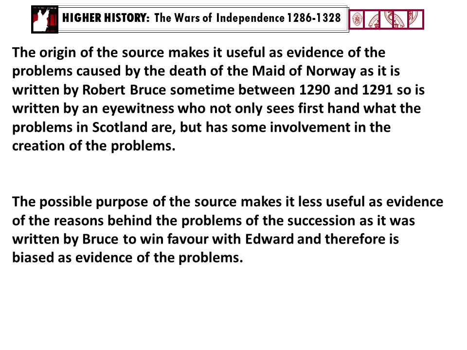 HIGHER HISTORY: The Wars of Independence 1286-1328 The origin of the source makes it useful as evidence of the problems caused by the death of the Mai
