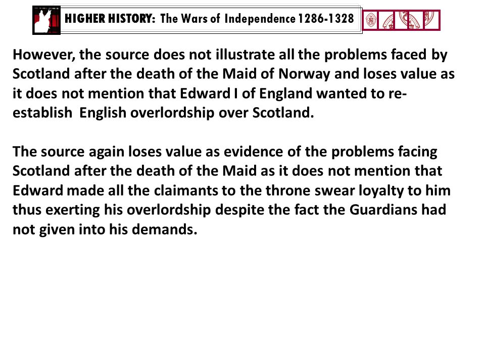 HIGHER HISTORY: The Wars of Independence 1286-1328 However, the source does not illustrate all the problems faced by Scotland after the death of the M