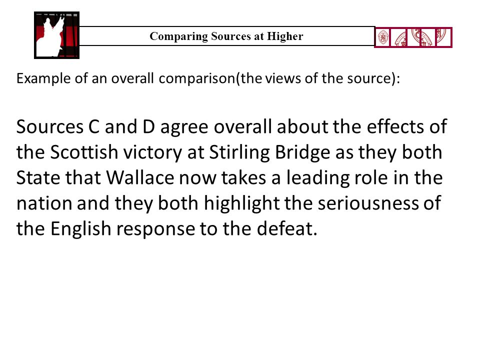 Comparing Sources at Higher Example of an overall comparison(the views of the source): Sources C and D agree overall about the effects of the Scottish