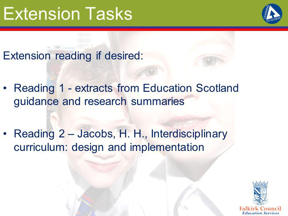 Extension Tasks Extension reading if desired: Reading 1 - extracts from Education Scotland guidance and research summaries Reading 2 – Jacobs, H. H.,